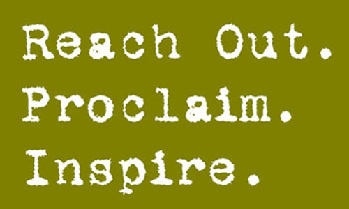 Reach Out. Proclaim. Inspire.